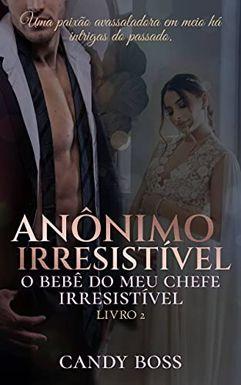 eBook_Anônimo Irresistível: O bebe do meu chefe irresistível